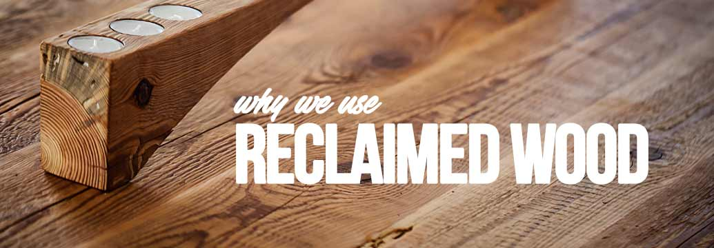 Why we use reclaimed wood?